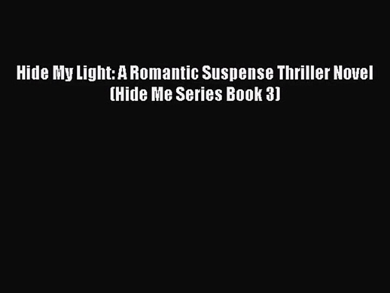 [PDF Download] Hide My Light: A Romantic Suspense Thriller Novel (Hide Me  Series Book 3) [Read]