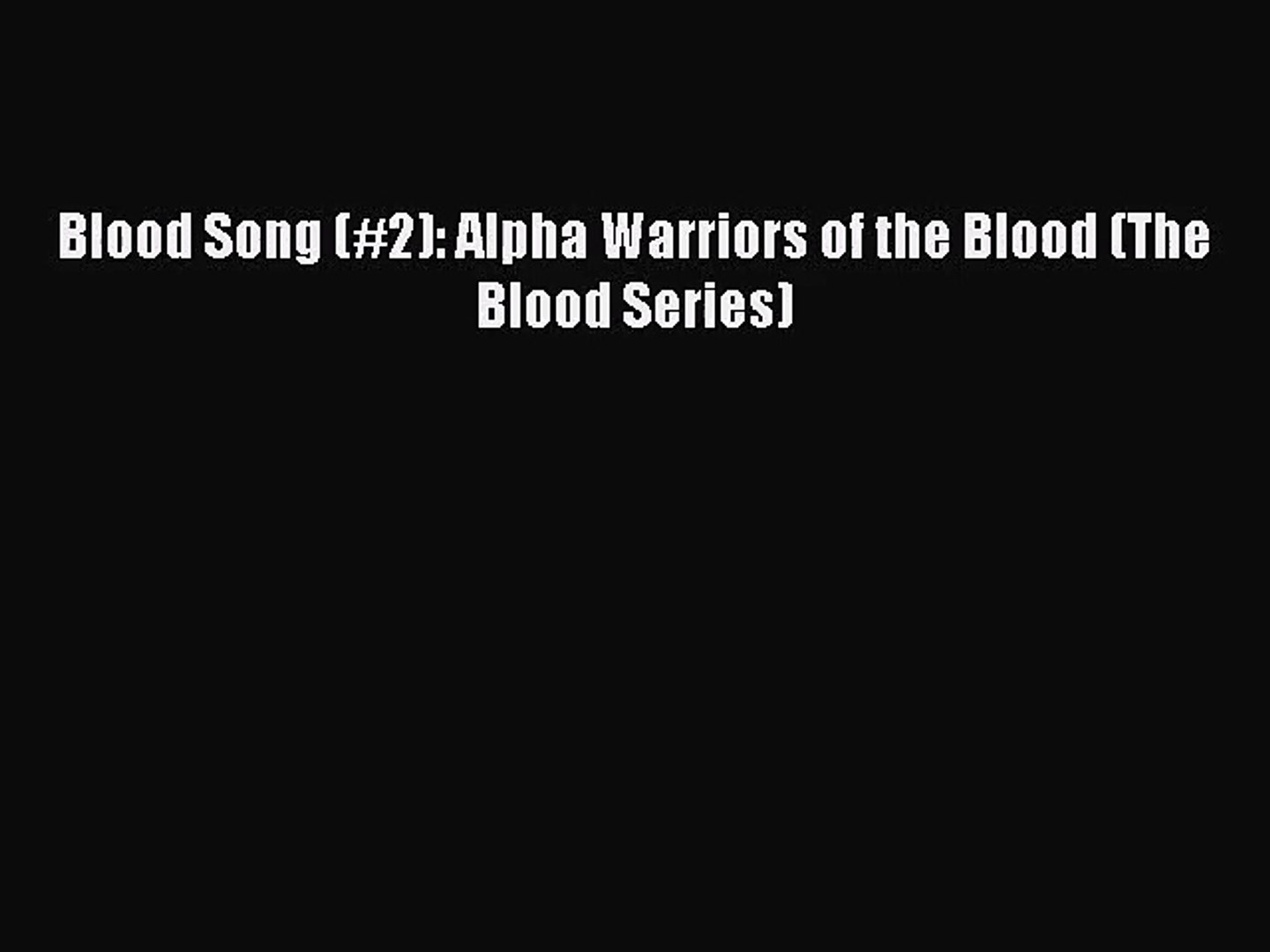 [PDF Download] Blood Song (#2): Alpha Warriors of the Blood (The Blood Series) [Download] Online