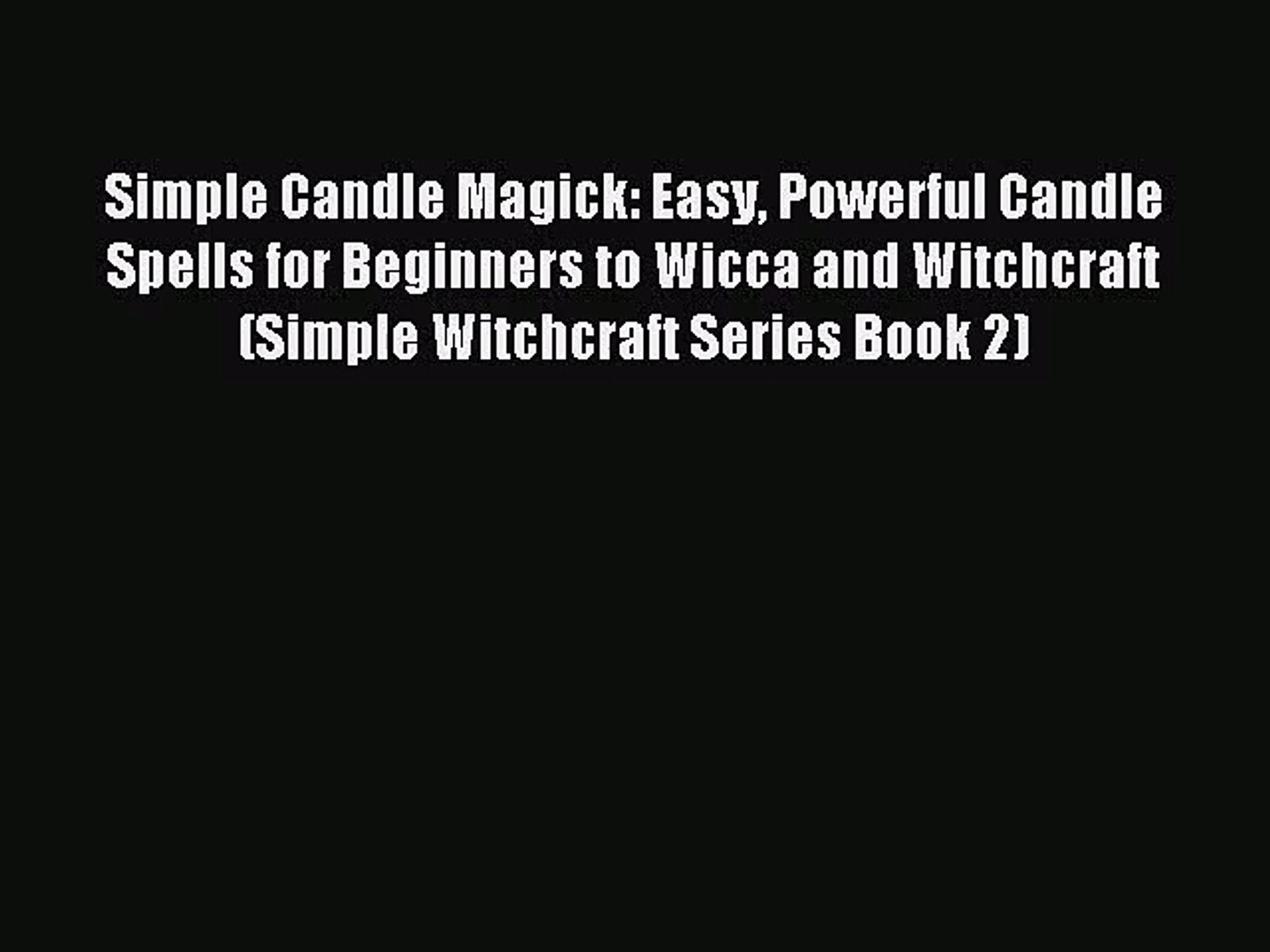 [PDF Download] Simple Candle Magick: Easy Powerful Candle Spells for  Beginners to Wicca and
