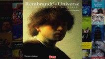 Rembrandts Universe His Art His Life His World
