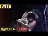 """Jawani Ka Khoon"" | Thriller Hot B Grade Movie | Kapildev, Vincent, Priya | Part 7/7 [HD]"