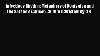 Read Infectious Rhythm: Metaphors of Contagion and the Spread of African Culture (Christianity
