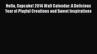Read Hello Cupcake! 2014 Wall Calendar: A Delicious Year of Playful Creations and Sweet Inspirations