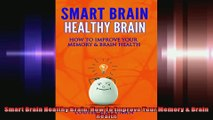 Smart Brain Healthy Brain How To Improve Your Memory  Brain Health