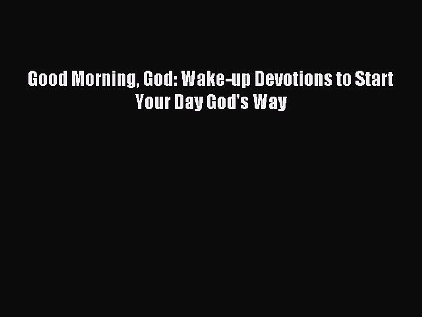Good Morning God: Wake-up Devotions to Start Your Day God's Way [PDF  Download] Full Ebook