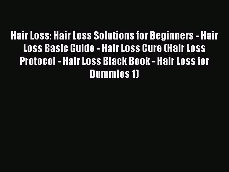 Hair Loss: Hair Loss Solutions for Beginners - Hair Loss Basic Guide - Hair Loss Cure (Hair