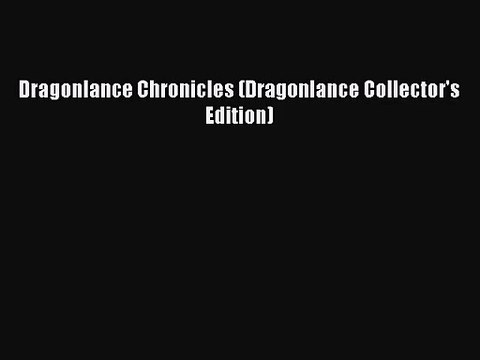 Dragonlance Chronicles (Dragonlance Collector's Edition) [PDF Download] Full Ebook