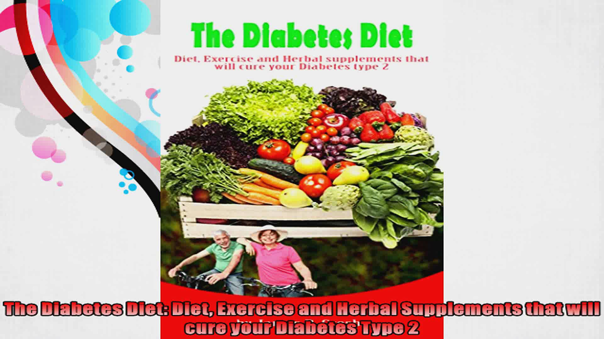 The Diabetes Diet Diet Exercise and Herbal Supplements that will cure your Diabetes Type