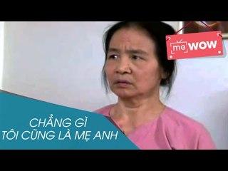 Hài - Chẳng Gì Tôi Cũng là Mẹ Anh - meWOW