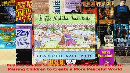 PDF Download  Buddha Guides Series 4 If the Buddha Had Kids Raising Children to Create a More PDF Online