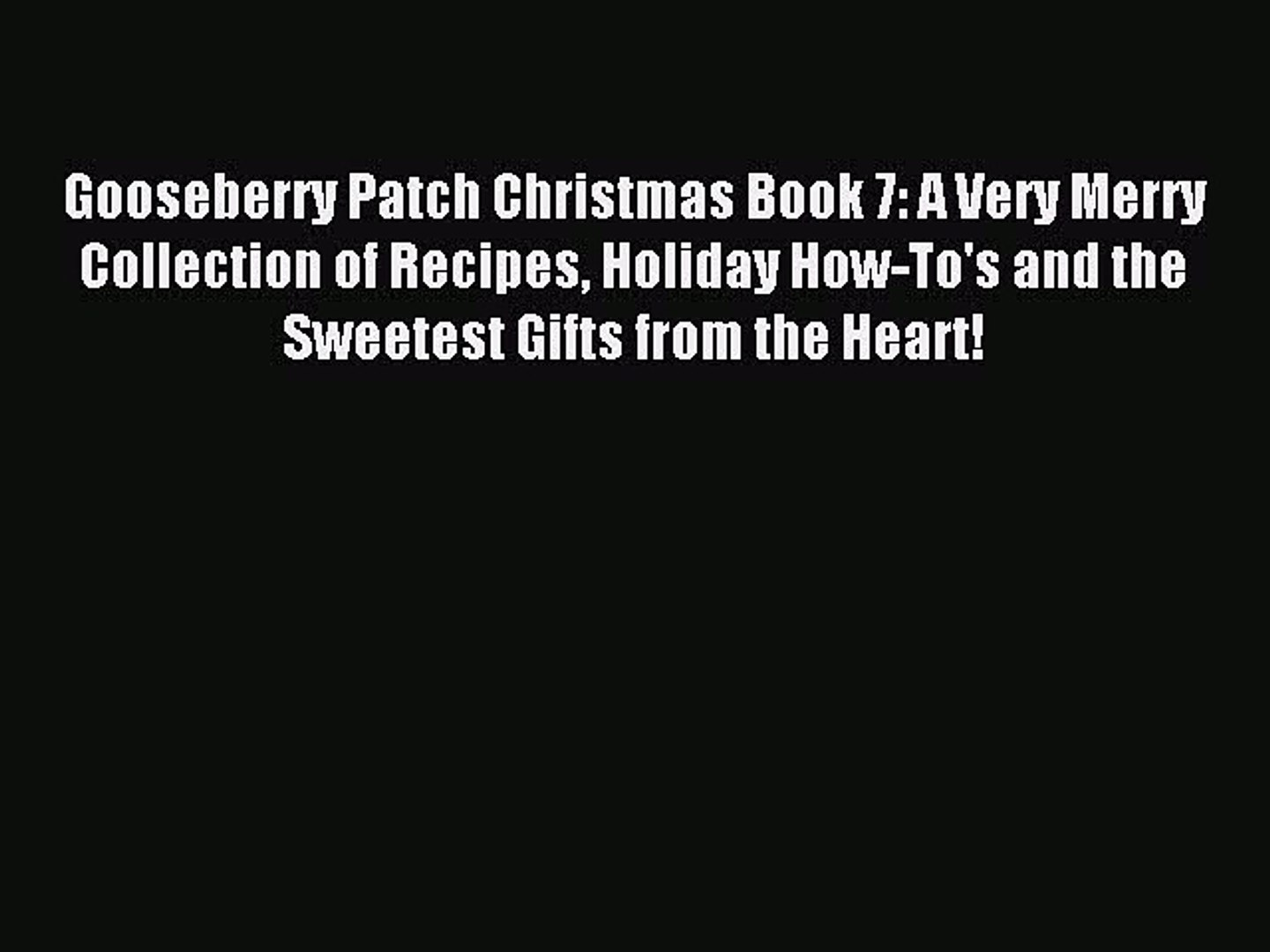 Gooseberry Patch Christmas Book 7: A Very Merry Collection of Recipes Holiday How-To's and