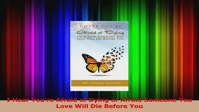 PDF Download  I Hear Youre Afraid of Dying or Afraid Someone You Love Will Die Before You Read Online
