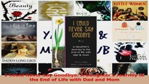PDF Download  I Could Never Say Goodbye A Daughters Journey to the End of Life with Dad and Mom Read Online