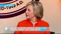Hillary Clinton: Donald Trump is no longer funny, he's dangerous