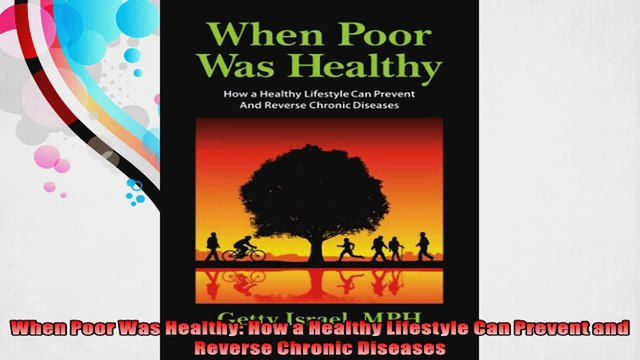 When Poor Was Healthy How a Healthy Lifestyle Can Prevent and Reverse Chronic Diseases