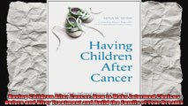 Having Children After Cancer How to Make Informed Choices Before and After Treatment and