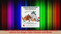 Read  Super Nutrition for Animals Birds Too Healthy Advice for Dogs Cats Horses and Birds Ebook Free