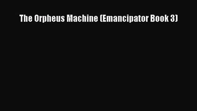 The Orpheus Machine (Emancipator Book 3) [PDF] Online