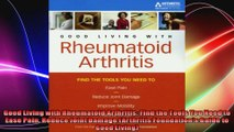 Good Living with Rheumatoid Arthritis Find the Tools You Need to Ease Pain Reduce Joint