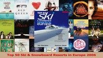 Read  Top 50 Ski  Snowboard Resorts in Europe 2006 Ebook Free