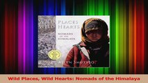 Download  Wild Places Wild Hearts Nomads of the Himalaya Ebook Online