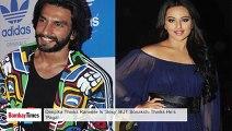 Deepika Thinks Ranveer Is 'Sexy' BUT Sonakshi Thinks He's 'Pagal'