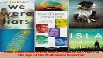 PDF Download  Dead Celebrities Living Icons Tragedy and Fame in the Age of the Multimedia Superstar Download Online