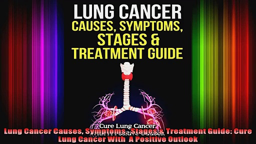 Lung Cancer Causes Symptoms  Stages  Treatment Guide Cure Lung Cancer With  A Positive