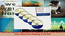 Read  Fighting Cancer from Within How To Use The Power Of Your Mind For Healing 5 CD Set Ebook Free