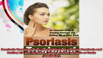 Psoriasis Treatment An Essential Guide to Treating Psoriasis and Getting Rid of It For