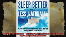 Sleep Better and Less  Naturally Cure Chronic Insomnia and Boost BodyBrain O2 Levels