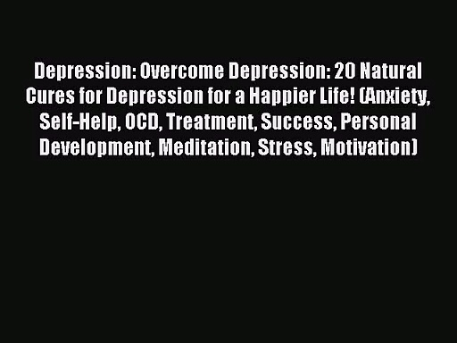 Depression: Overcome Depression: 20 Natural Cures for Depression for a Happier Life! (Anxiety