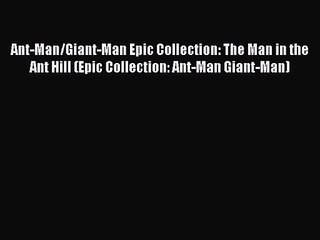 ant man giant man epic collection the man in the ant hill epic collection ant man giant man