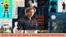 Read  Better When Hes Bold A Welcome to the Point Novel Ebook Free
