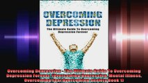 Overcoming Depression  The Ultimate Guide To Overcoming Depression Forever Overcoming