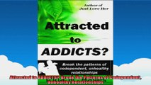 Attracted to ADDICTS Break the Patterns of Codependent Unhealthy Relationships