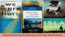 Download  Knowing God by His Names A 31Day Experiment PDF Free