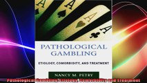 Pathological Gambling Etiology Comorbidity and Treatment