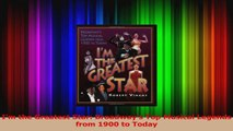 PDF Download  Im the Greatest Star Broadways Top Musical Legends from 1900 to Today Download Full Ebook