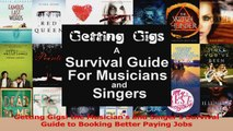 PDF Download  Getting Gigs the Musicians and Singers Survival Guide to Booking Better Paying Jobs PDF Full Ebook