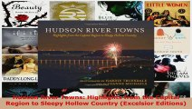 Read  Hudson River Towns Highlights from the Capital Region to Sleepy Hollow Country Excelsior PDF Online