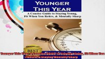 Younger This Year A Concise Guide To Staying Young Fit When You Retire  Staying Mentally