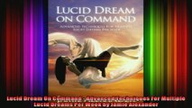 Lucid Dream On Command  Advanced Techniques For Multiple Lucid Dreams Per Week by Jamie
