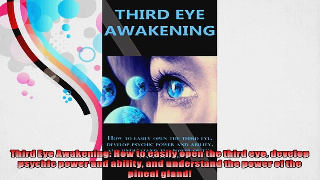Third Eye Awakening How to easily open the third eye develop psychic power and ability
