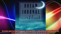Dream Journal Workbook A Beginners Guided Dream Diary for Lucid Dreaming and Dream