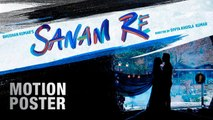 Sanam Re | Motion Poster | Pulkit Samrat , Yami Gautam , Divya Khosla Kumar | Releasing 12th Feb