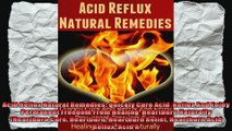 Acid Reflux Natural Remedies Quickly Cure Acid  Reflux And Enjoy Permanent Freedom From