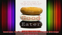 Good Eater The True Story of One Mans Struggle With Binge Eating Disorder