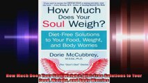 How Much Does Your Soul Weigh DietFree Solutions to Your Food Weight and Body Worries