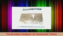 The Brooklyn Dodgers An Illustrated Tribute PDF